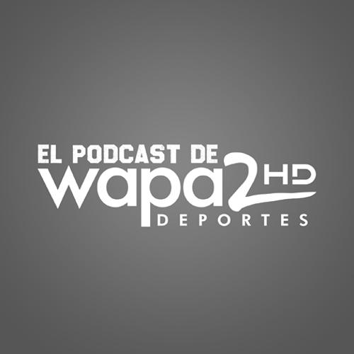 El Podcast de Wapa 2 Deportes
