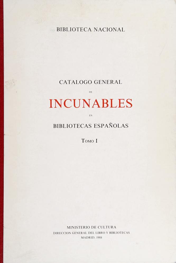 Catálogo general de Incunables en bibliotecas españolas by Biblioteca Nacional (Spain)