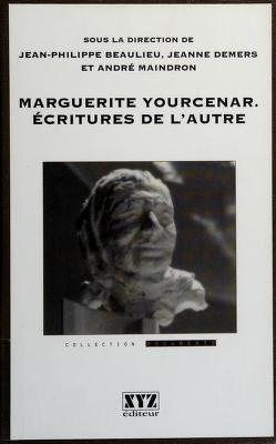 Cover of: Marguerite Yourcenar | sous la direction de Jean-Philippe Beaulieu, Jeanne Demers et André Maindron.