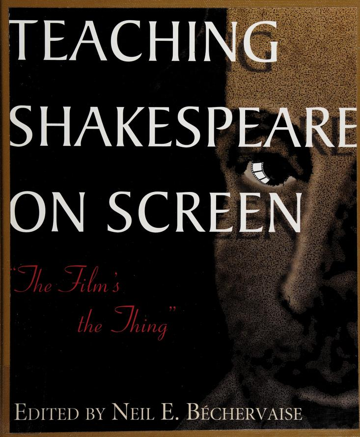 Teaching Shakespeare on screen by edited by Neil E. Béchervaise ; written by Neil E. Béchervaise ... [et al.].