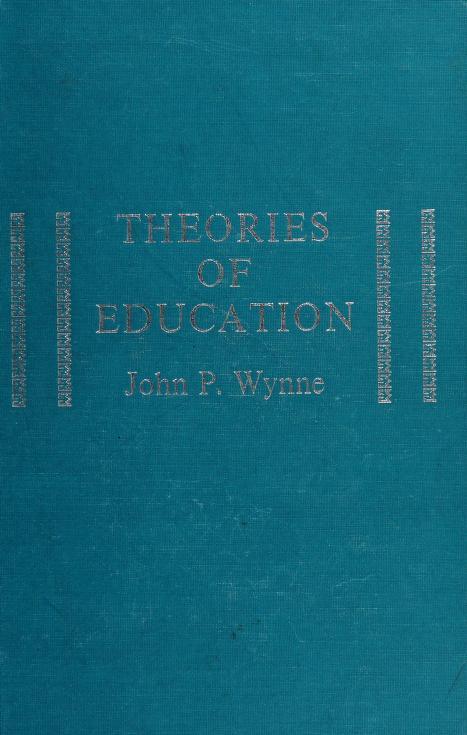 Theories of education by Wynne, John Peter